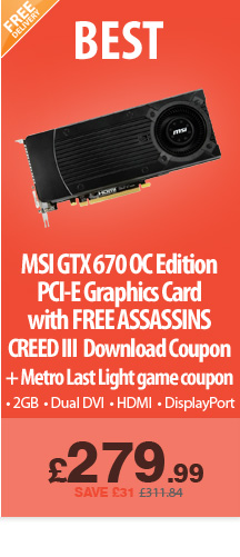 MSI GTX 670 OC - £279.99