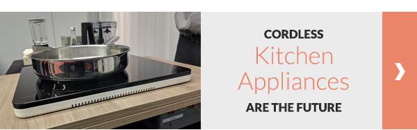 Cordless kitchen appliances are the future