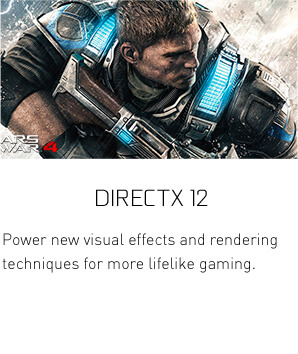 DirectX 12 - Power new visual effects and rendering techniques for more lifelike gaming.